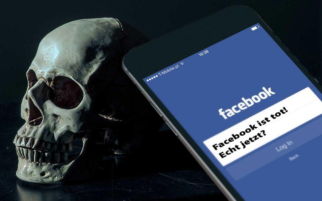 Facebook ist tot! Echt jetzt?